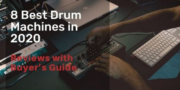 8 Best Drum Machines in 2020 Buyer's Guide and Reviews