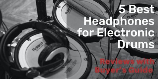 5 Best Headphones for Electronic Drums for 2021 with Buying Guide