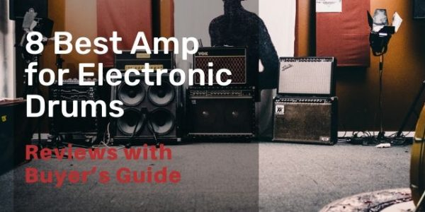 8 Best Amp for Electronic Drums for 2020 With Detailed Guide