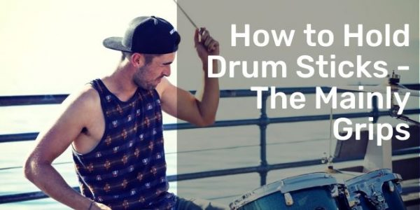 How to Hold Drum Sticks – The Mainly Grips
