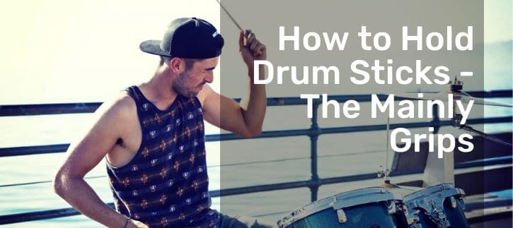 How to Hold Drum Sticks - The Mainly Grips