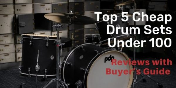 Top 5 Cheap Drum Sets Under 100 in 2020 with Buyer's Guide
