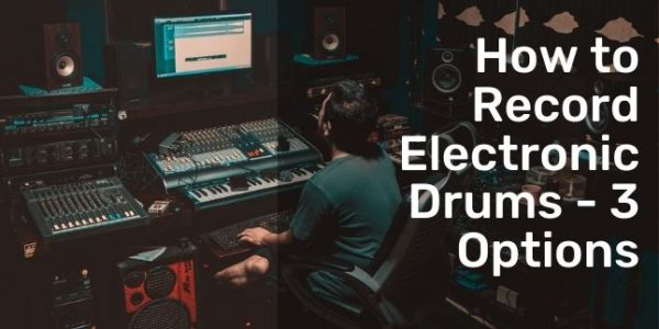 How to Record Electronic Drums – 3 Options