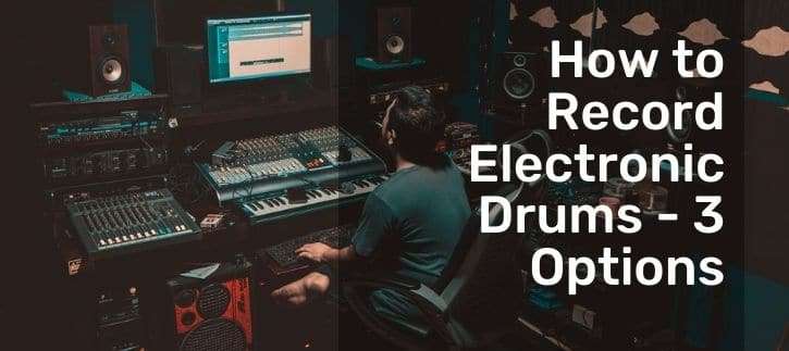How to Record Electronic Drums - 3 Options how you know record the electronic drums