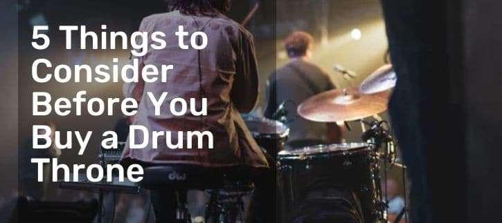 5 Things to Consider Before You Buy a Drum Throne