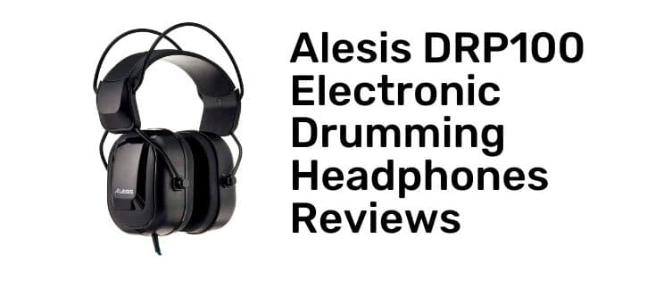 Alesis DRP100 Electronic Drumming Headphones review with alternatives