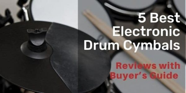 5 Best Electronic Drum Cymbals for 2021 with Buying Guide