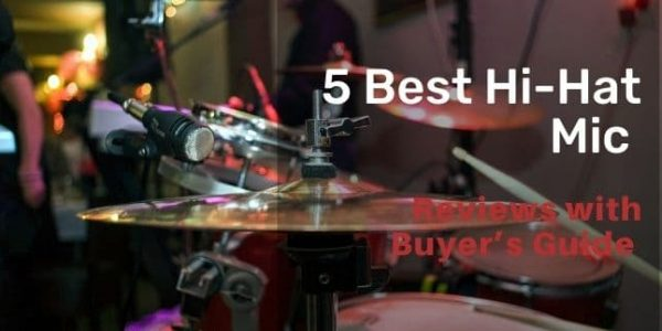 5 Best Hi-Hat Mic for 2021 with Buying Guide