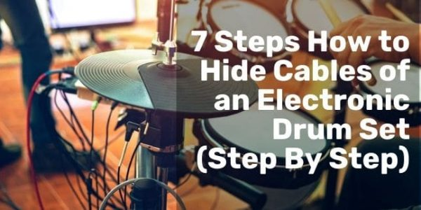 7 Steps How to Hide Cables of an Electronic Drum Set (Step By Step)