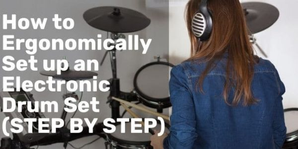 How to Ergonomically Set up an Electronic Drum Set for Maximum Efficiency