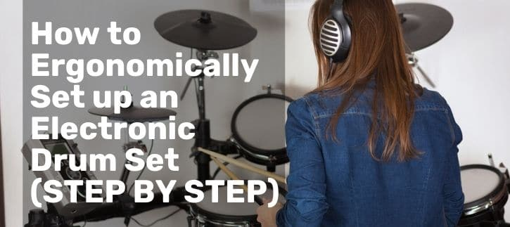 How to Ergonomically Set up an Electronic Drum Set