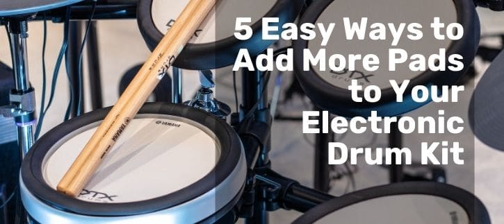 Ways to Add More Pads to Your Electronic Drum Kit