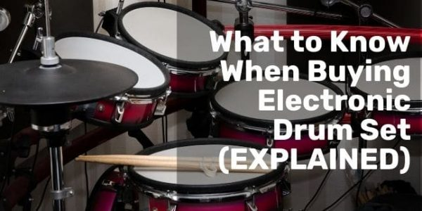 What to Know When Buying Electronic Drum Set for an Informed Decision